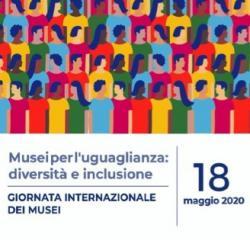 """Giornata Internazionale dei Musei 2020 'Musei per l'uguaglianza: diversità ed inclusione"""""""